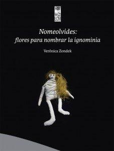 Nomeolvides-flores-para-nombrar-la-ignominia- Verónica Zondek