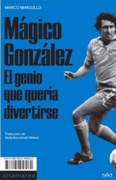 Mágico Gonzalez: el genio que quería divertirse