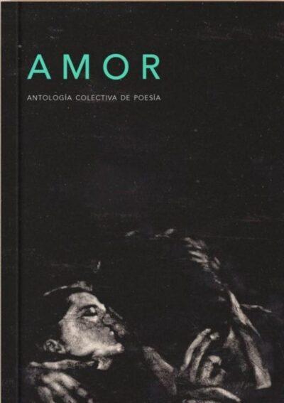 Amor: Antología coecltiva de poesía