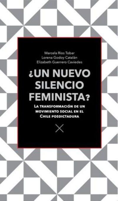 ¿Un nuevo silencio feminista? La transformación de un movimiento social en el Chile Postdictadura