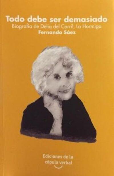 Todo debe ser demasiado: Biografía de Delia del Carril