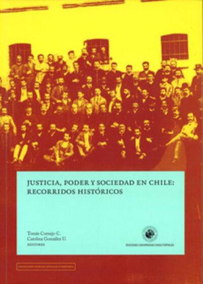 Justicia, poder y sociedad en Chile: recorridos históricos