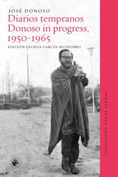 Diarios Temprano. Donoso in progress, 1950-1965