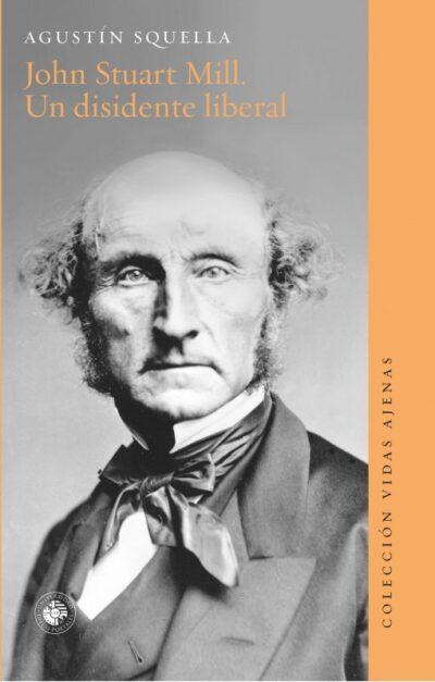 John Stuart Mill. Un disidente liberal
