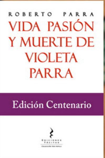 Vida, pasión y muerte de Violeta Parra