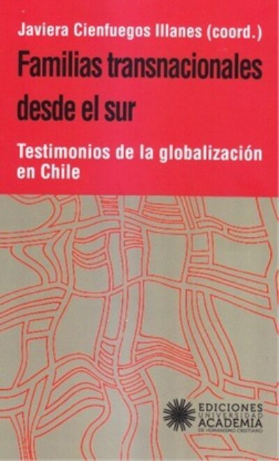 Familias transnacionales desde el sur: Testimonios de la globalización en Chile
