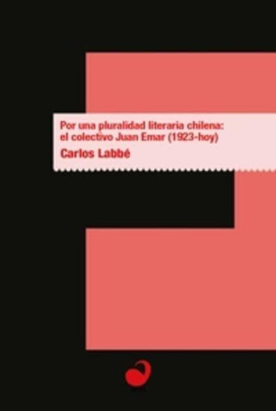 Por una pluralidad literaria chilena: el colectivo Juan Emar (1923-hoy)