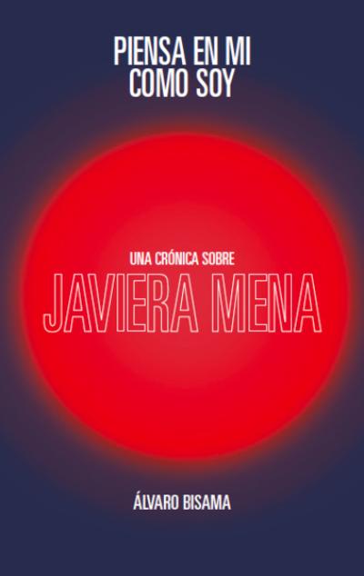 Piensa en mí como soy, una crónica sobre Javiera Mena