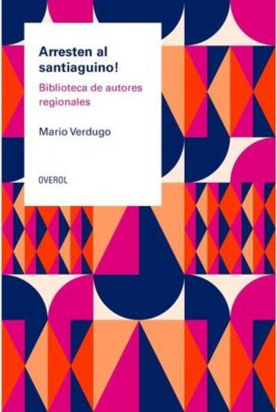 Arresten al Santiaguino: Biblioteca de autores regionales