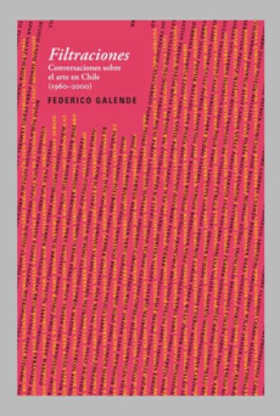 Filtraciones: Conversaciones sobre el arte en Chile (1960-2000)