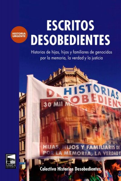 Escritos desobedientes: historias de hijas, hijos y familiares de genocidas por la memoria, la verdad y la justicia