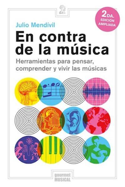 En contra de la música: Herramientas para pensar, comprender y vivir las músicas