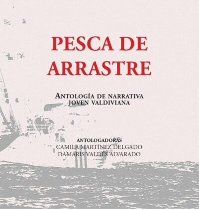 Pesca de Arrastre: Antología de Narrativa Joven Valdiviana