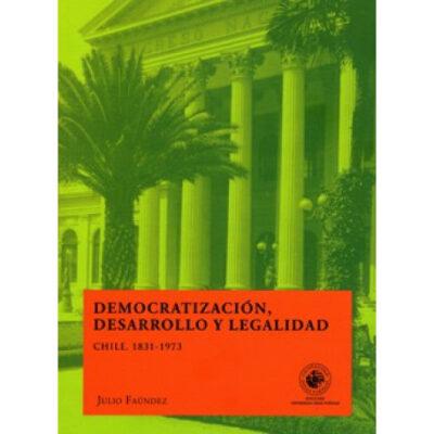 Democratización, desarrollo y legalidad. Chile, 1831- 1973
