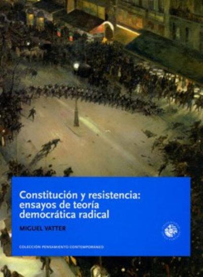 Constitución y resistencia: ensayos de teoría democrática radical