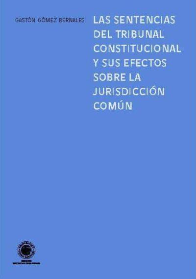 Las sentencias del tribunal constitucional y sus efectos sobre la jurisdicción comun.