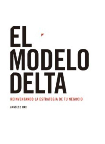 El modelo Delta. Reinventando la estrategia de tu negocio