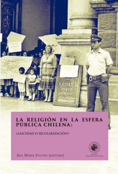 La religión en la esfera pública chilena: ¿laicidad o secularización?