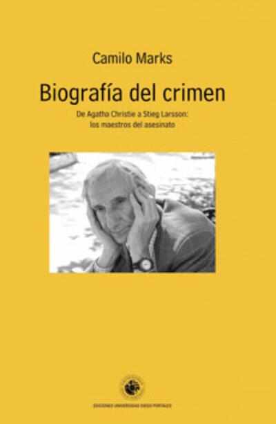 Biografía del crimen. De Agatha Christie a Stieg Larsson: los maestros del asesinato