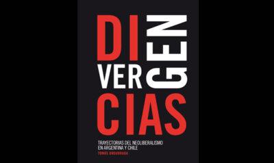 Divergencias. Trayectorias del neoliberalismo en Argentina y Chile