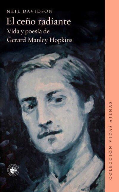 El ceño radiante. Vida y poesía de Gerard Manley Hopkins