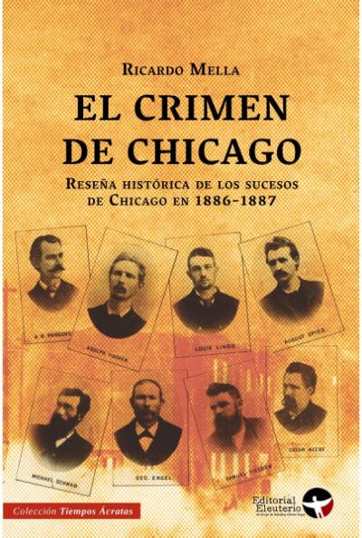 El crimen de Chicago: Reseña histórica de los sucesos de Chicago en 1886-1887