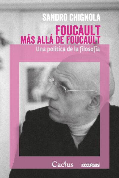 Foucault más allá de Foucault: Un política de la filosofía