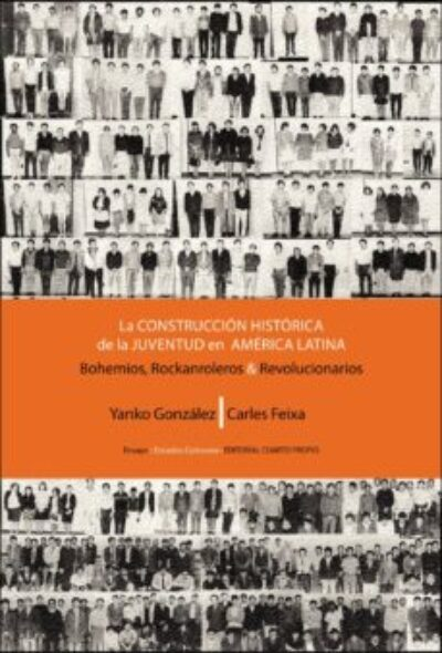 La construcción histórica de la juventud en américa latina: Bohemios; rockanroleros y Revolucionarios