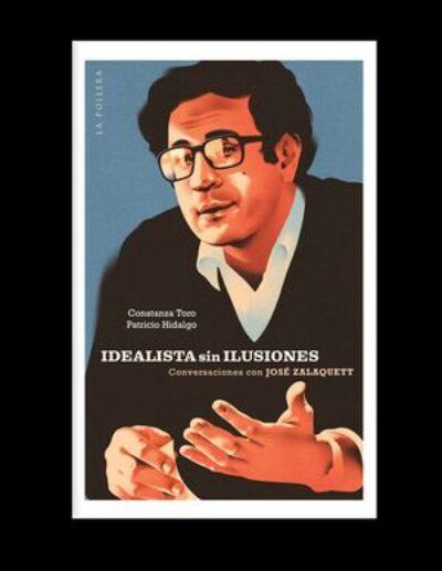 Idealista sin inlusiones: Conversaciones con José Zalaquett