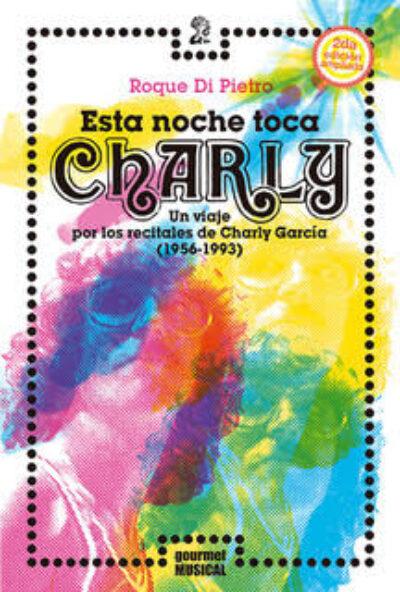 Esta noche toca Charly: Un viaje por los recitales de Charly García (1956-1993)