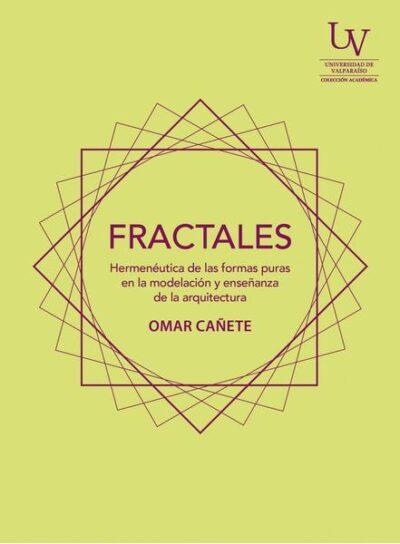 FRACTALES. Hermenéutica de las formas puras en la modelación y enseñanza de la arquitectura