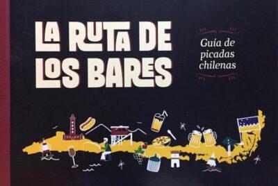 LA RUTA DE LOS BARES. Guía de picadas chilenas