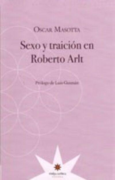 Sexo y traición en Roberto Arlt
