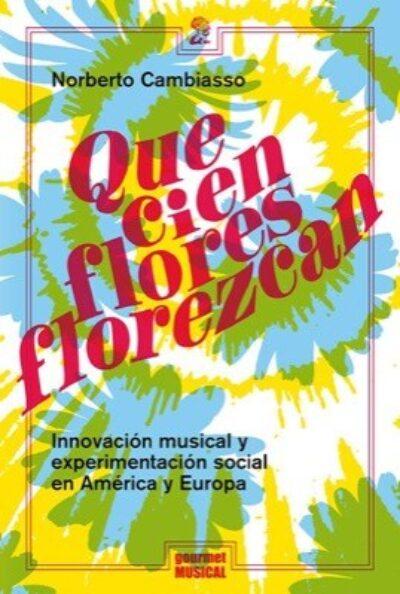 Que cien flores florezcan. Innovación musical y experimentación social en América y Europa