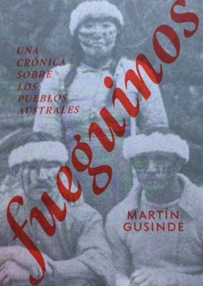 FUEGUINOS. Una crónica sobre los pueblos australes