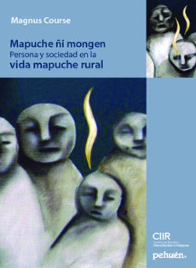 Mapuche Ñi Mongen : Persona Y Sociedad En Al Vida Mapuche Rural