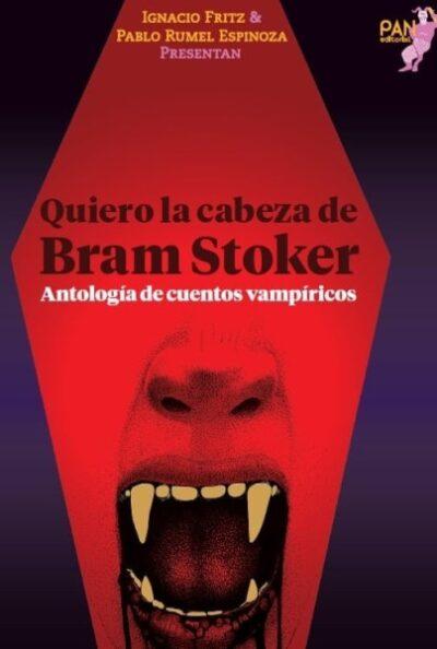 Quiero la cabeza de Bram Stoker: Antología de cuentos Vampirísticos