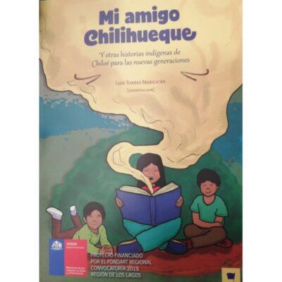 Mi amigo Chilihueque y otras historias indígenas de Chiloé para las nuevas generaciones
