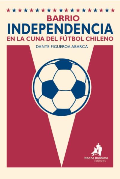 Barrio Independencia: En la cuna del fútbol chileno