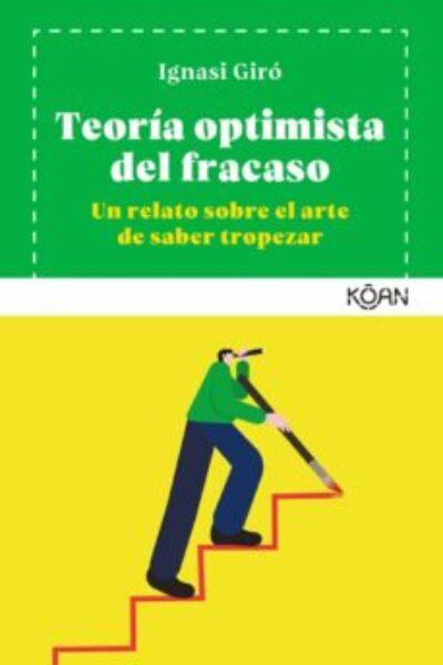 Teoría optimista del fracaso: Un relato sobre el arte de tropezar