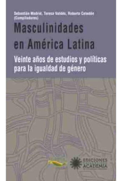 Masculinidades en América Latina: veinte años de estudios y políticas para la igualdad de género