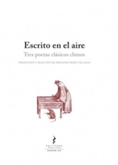 Escrito en el aire: tres poetas clásicos chinos