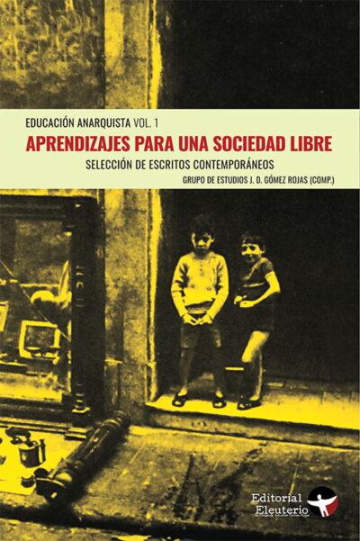 Aprendizajes para una sociedad libre: Educación Anarquista Vol. 1