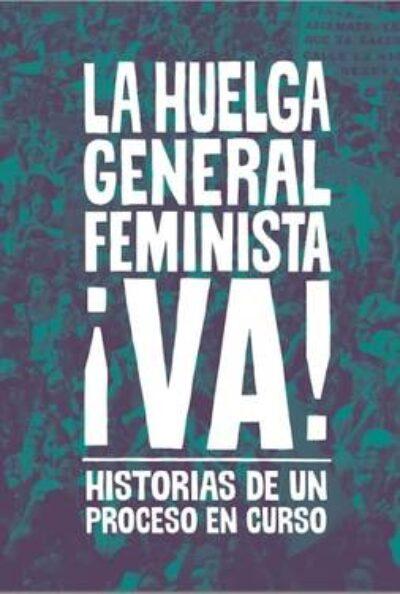 La huelga general feminista va: Historia de un proceso en curso