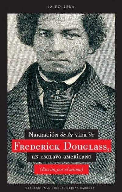 Narrativa de la vida de Frederick Dougllas, un esclavo americano (escrita por él mismo)