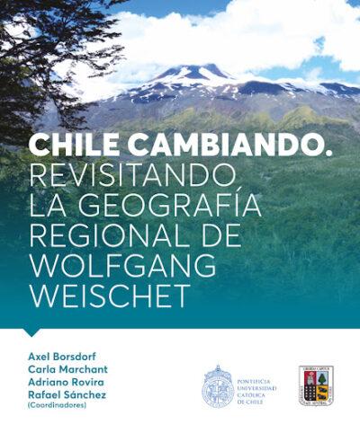Chile Cambiando: Revisitando La Geografía Regional De Wolfgang Weischet