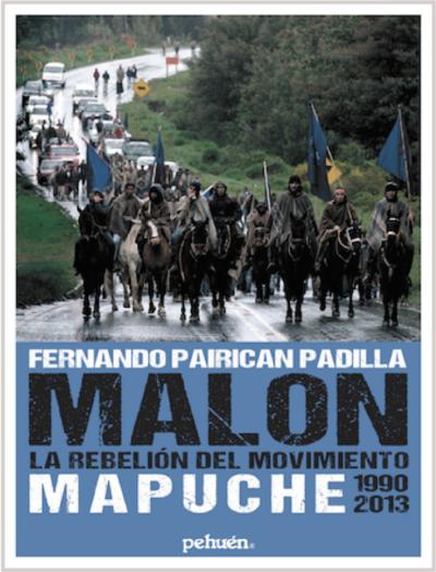 Malon : La Rebelion Del Movimiento Mapuche 1990- 2013
