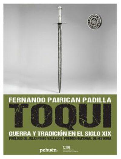 Toqui : Guerra Y Tradicion En El Siglo Xix