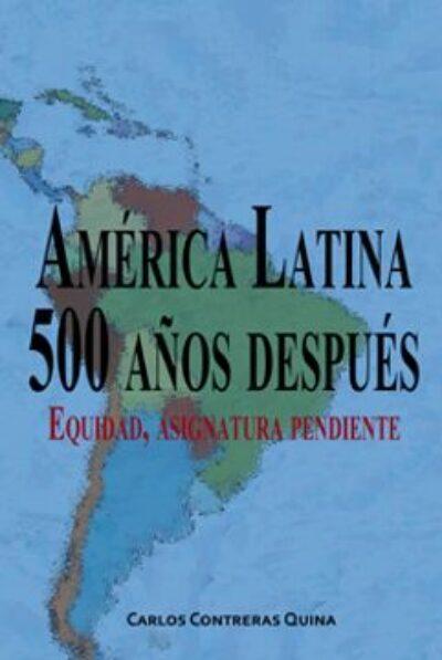 America Latina : 500 Años Despues