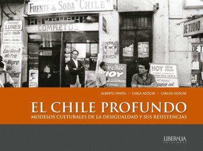 Chile Profundo, El : Modelos Culturales De La Desigualdad Y Sus Resist